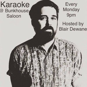Blair Dewane is shown with words that read karaoke @bunkhouse saloon and every monday night 9PM