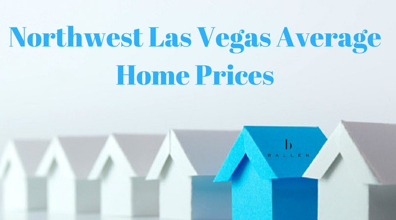 Series of monopoly style houses are lined up. All are white but one is blue and contains the Ballen Vegas logo. Banner reads Northwest Las Vegas Average home prices