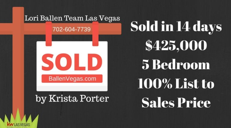 Yard sign had just sold with Lori Ballen Team, 702-604-7739, and Ballenvegas.com on it. Also says by Krista Porter, sold in 14 days, $25,000, 5 Bedroom 100% list to sales price