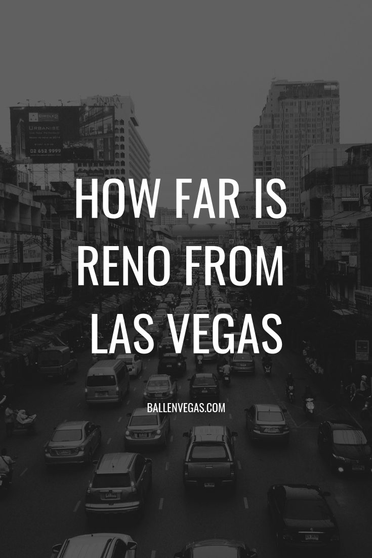 Reno is about a 7 hour drive from Las Vegas, just under 450 Miles. By Air, Reno is about a one hour flight from Las Vegas. Be prepared, Reno is a lot colder temperatures than what you will find in Las Vegas!